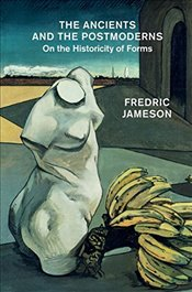 Ancients and the Postmoderns : On the Historicity of Forms - Jameson, Fredric