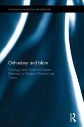 Orthodoxy and Islam : Theology and Muslim–Christian Relations in Modern Greece and Turkey - Anagnostopoulos, Archimandrite Nikodemos