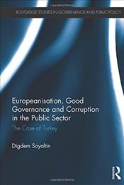 Europeanisation, Good Governance and Corruption in the Public Sector : The Case of Turkey - Soyaltın, Diğdem