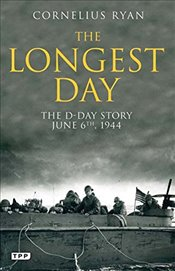 Longest Day: The D-Day Story, June 6th, 1944 - Ryan, Cornelius