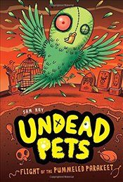 Flight of the Pummeled Parakeet (Undead Pets) - Hay, Sam