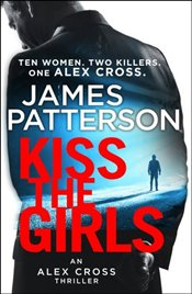 Kiss the Girls: (Alex Cross 2) - Patterson, James