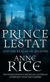 Prince Lestat and the Realms of Atlantis: The Vampire Chronicles 12 - Rice, Anne
