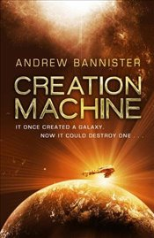 Creation Machine: : The Spin Trilogy 1 - Bannister, Andrew