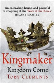 Kingmaker: Kingdom Come (Kingmaker 4) - Clements, Toby