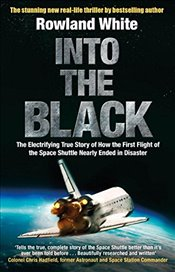 Into the Black: The electrifying true story of how the first flight of the Space Shuttle nearly ende - White, Rowland