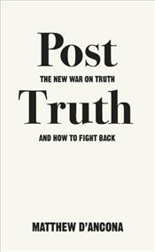 Post-Truth: The New War on Truth and How to Fight Back - DAncona, Matthew