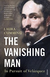 Vanishing Man : In Pursuit of Velazquez - Cumming, Laura