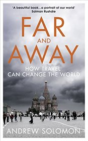 Far and Away : How Travel Can Change the World - Solomon, Andrew