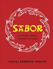 Sabor: Flavours from a Spanish Kitchen - Mohacho, Nieves Barragan