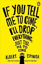 If You Tell Me to Come, Ill Drop Everything, Just Tell Me to Come - Espinosa, Albert