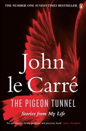 Pigeon Tunnel : Stories from My Life - Le Carre, John