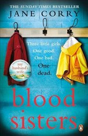 Blood Sisters: The next addictive thriller from the bestselling author of My Husbands Wife - Corry, Jane