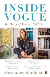 Inside Vogue : My Diary of Vogues 100th Year - Shulman, Alexandra