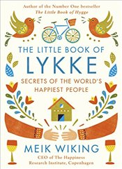 Little Book of Lykke : Secrets of the Worlds Happiest People - Wiking, Meik