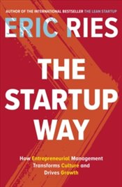Startup Way : How Entrepreneurial Management Transforms Culture and Drives Growth - Ries, Eric