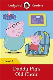Peppa Pig: Daddy Pig's Old Chair - Ladybird Readers Level 1 - Available, Not
