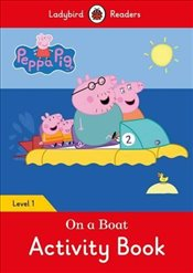 Peppa Pig: On a Boat Activity Book- Ladybird Readers Level 1 -