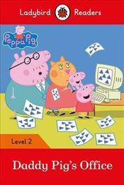 Peppa Pig: Daddy Pig's Office - Ladybird Readers Level 2 -