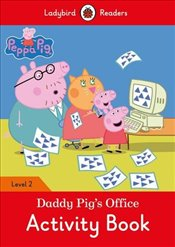 Peppa Pig: Daddy Pig's Office Activity Book - Ladybird Readers Level 2 -