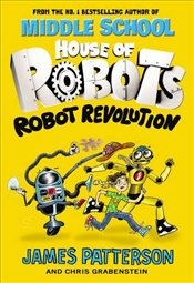 House of Robots: Robot Revolution - Patterson, James