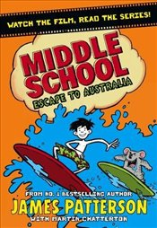 Middle School: Escape to Australia: (Middle School 9) - Patterson, James