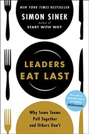 Leaders Eat Last: Why Some Teams Pull Together and Others Dont - Sinek, Simon