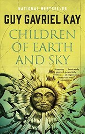 Children of Earth and Sky - Kay, Guy Gavriel