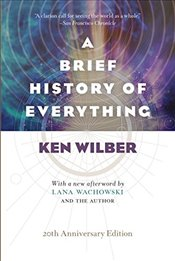 Brief History of Everything (20th Anniversary Edition) - Wilber, Ken