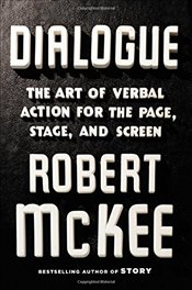 Dialogue : The Art of Verbal Action for Page, Stage, and Screen - McKee, Robert