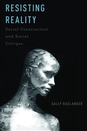 Resisting Reality : Social Construction and Social Critique - Haslanger, Sally