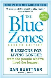 Blue Zones : 9 Lessons for Living Longer From the People Whove Lived the Longest - Buettner, Dan