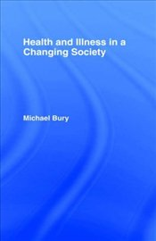 HEALTH AND ILLNESS IN A CHANGING SOCIETY - BURY, MICHAEL
