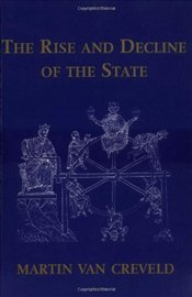 Rise and Decline of the State - Creveld, Martin Van