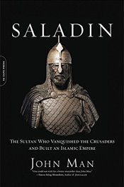 Saladin: The Sultan Who Vanquished the Crusaders and Built an Islamic Empire - Man, John