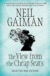View from the Cheap Seats: Selected Nonfiction - Gaiman, Neil