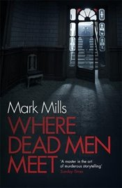 Where Dead Men Meet - Mills, Mark