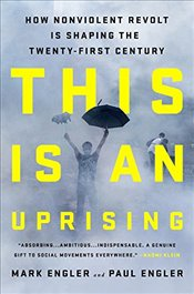 This is an Uprising: How Nonviolent Revolt is Shaping the Twenty-First Century - Engler, Mark
