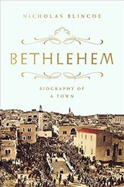 Bethlehem: Biography of a Town - Blincoe, Nicholas