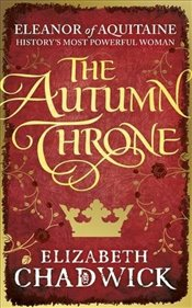Autumn Throne : Eleanor of Aquitaine trilogy  - Chadwick, Elizabeth
