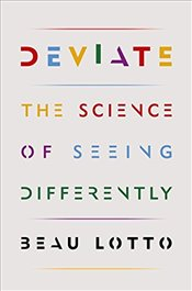 Deviate: The Science of Seeing Differently - Lotto, Beau