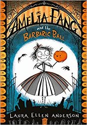 Amelia Fang and the Barbaric Ball (The Amelia Fang Series) - Anderson, Laura Ellen