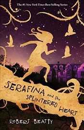 Serafina and the Splintered Heart (The Serafina Series) - Beatty, Robert