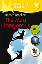 Kingfisher Readers: Record Breakers - The Most Dangerous (Level 5: Reading Fluently) - Steele, Philip