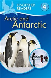 Kingfisher Readers: Arctic and Antarctic (Level 4: Reading Alone) - Steele, Philip