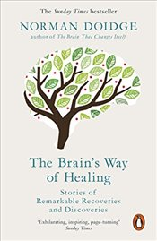 Brain's Way of Healing : Stories of Remarkable Recoveries and Discoveries - Doidge, Norman