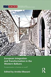 European Integration and Transformation in the Western Balkans: Europeanization or Business as Usual - Elbasani, Arolda