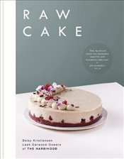 Raw Cake : 100 Beautiful, Nutritious and Indulgent Raw Sweets, Treats and Elixirs - Hardihood, The