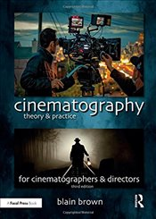 Cinematography: Theory and Practice: Image Making for Cinematographers and Directors - Brown, Blain