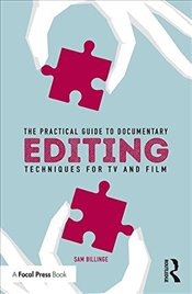 Practical Guide to Documentary Editing: Techniques for TV and Film - Billinge, Sam